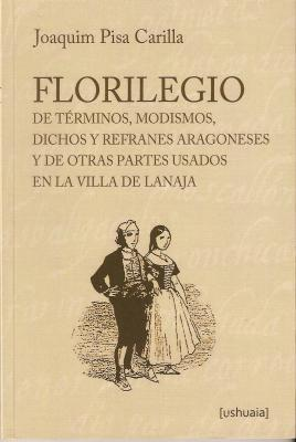 Florilegio  de términos, modismos, dichos y refranes  de  la Villa de Lanaja.